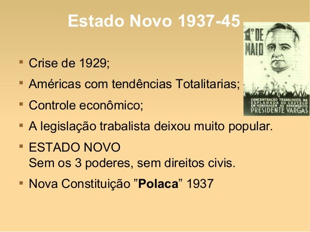 Estado Novo 1937-45  Crise de 1929;  Américas com tendências Totalitarias;  Controle econômico;  A legislação trabalis...