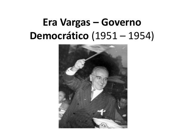 Era Vargas – GovernoDemocrático (1951 – 1954)