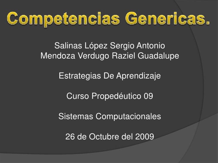 CompetenciasGenericas.<br />Salinas López Sergio AntonioMendoza Verdugo Raziel Guadalupe<br />Estrategias De AprendizajeCu...