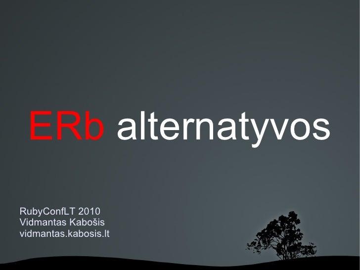 ERb alternatyvos RubyConfLT 2010 Vidmantas Kabošis vidmantas.kabosis.lt