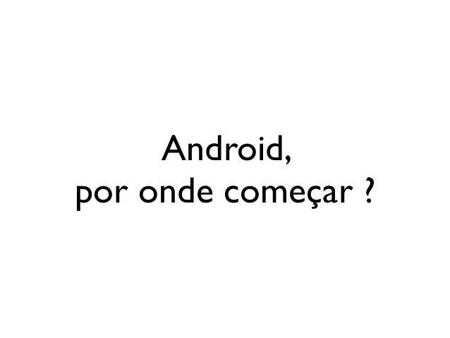 Android, por onde começar ?