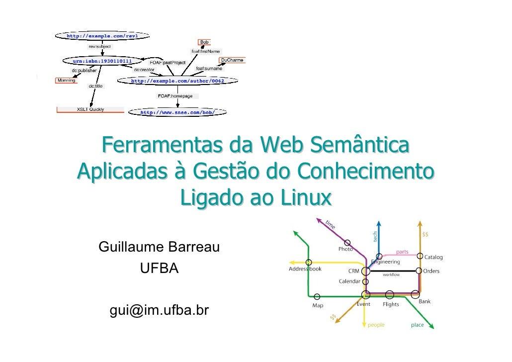 Ferramentas da Web Semântica Aplicadas à Gestão do Conhecimento Ligado ao Linux Ferramentas da Web SemânticaFerramentas da...