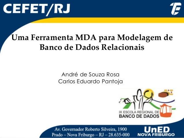 Uma Ferramenta MDA para Modelagem de Banco de Dados Relacionais 1 André de Souza Rosa Carlos Eduardo Pantoja