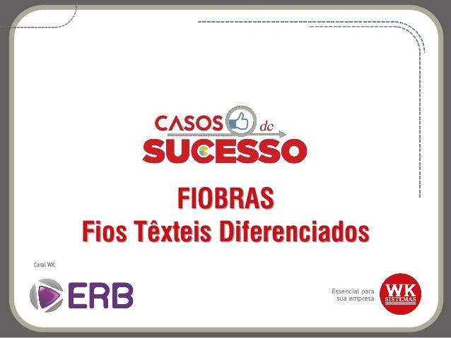 FIOBRAS Fios Têxteis Diferenciados Canal WK: