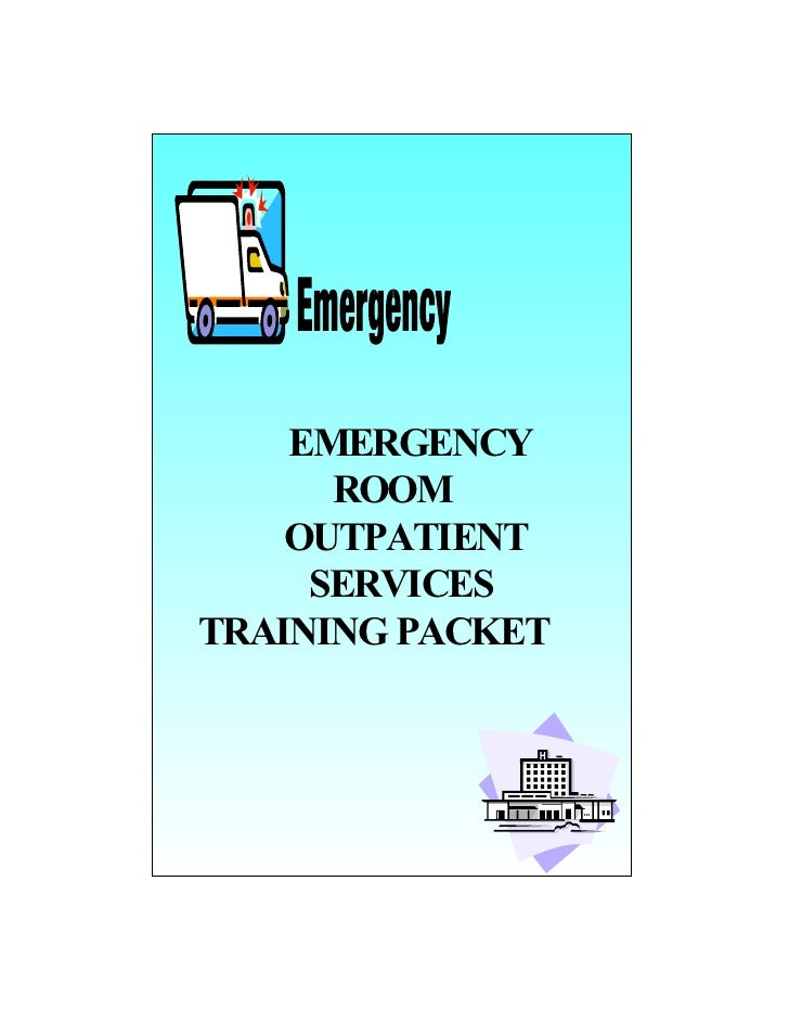 EMERGENCY       ROOM     OUTPATIENT      SERVICES TRAINING PACKET