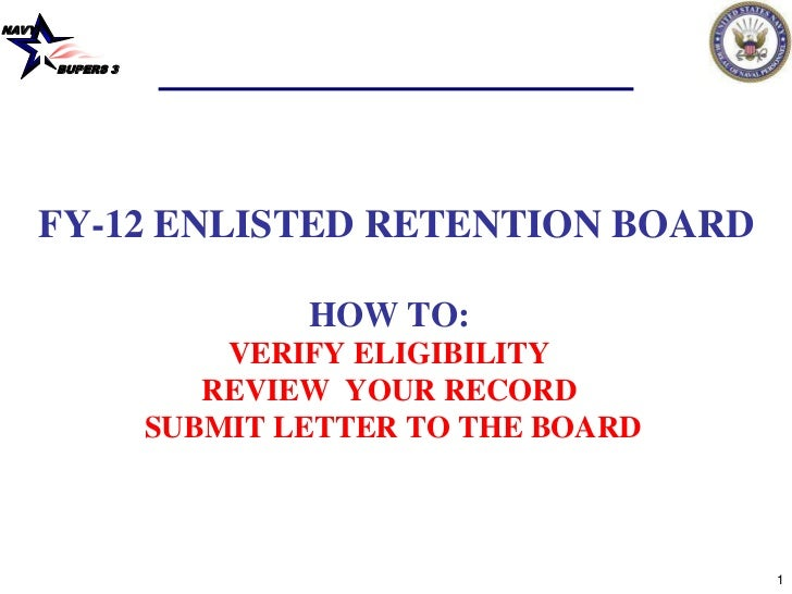 NAVY       BUPERS 3       FY-12 ENLISTED RETENTION BOARD                          HOW TO:                      VERIFY ELIG...