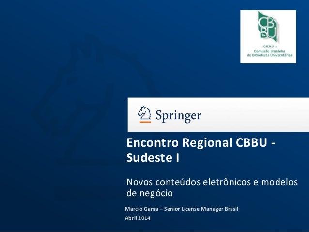 Marcio Gama – Senior License Manager Brasil Abril 2014 Encontro Regional CBBU - Sudeste I Novos conteúdos eletrônicos e mo...