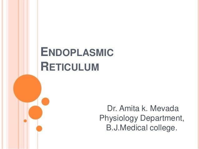 ENDOPLASMICRETICULUM          Dr. Amita k. Mevada        Physiology Department,         B.J.Medical college.