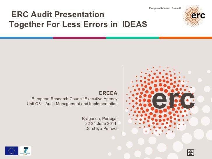 ERCEA European Research Council Executive Agency Unit C3 – Audit Management and Implementation Braganca, Portugal 22-24 Ju...