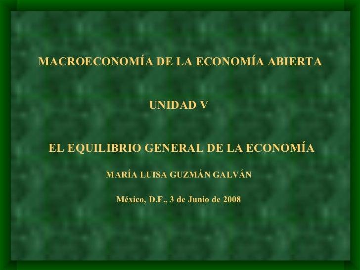 MACROECONOMÍA DE LA ECONOMÍA ABIERTA                     UNIDAD V    EL EQUILIBRIO GENERAL DE LA ECONOMÍA          MARÍA L...