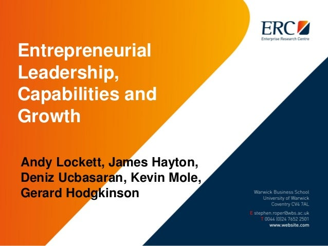 Entrepreneurial Leadership, Capabilities and Growth Andy Lockett, James Hayton, Deniz Ucbasaran, Kevin Mole, Gerard Hodgki...