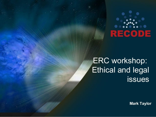 ERC workshop: Ethical and legal issues Mark Taylor