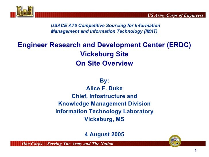 Engineer Research and Development Center (ERDC) Vicksburg Site On Site Overview By: Alice F. Duke Chief, Infostructure and...