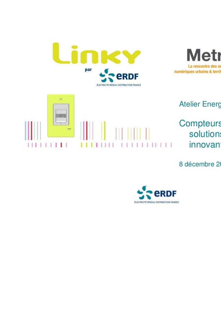 Atelier Energie & réseauxCompteurs intelligents :  solutions et usages  innovants8 décembre 2011