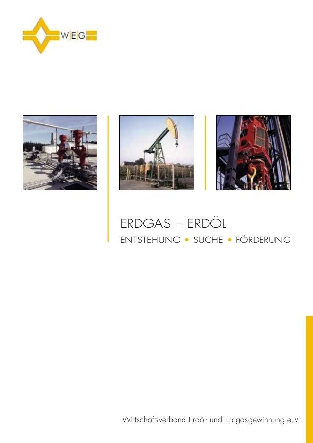 Wirtschaftsverband Erdöl- und Erdgasgewinnung e.V. ERDGAS – ERDÖL ENTSTEHUNG • SUCHE • FÖRDERUNG