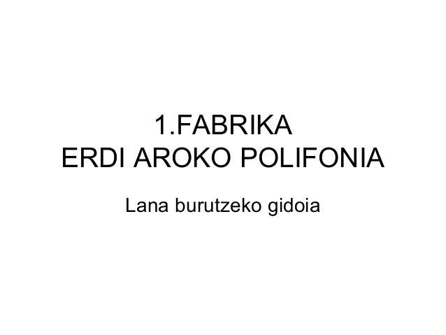 1.FABRIKA ERDI AROKO POLIFONIA Lana burutzeko gidoia