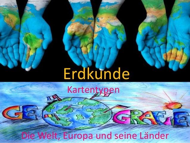 Erdkunde Die Welt, Europa und seine Länder Kartentypen