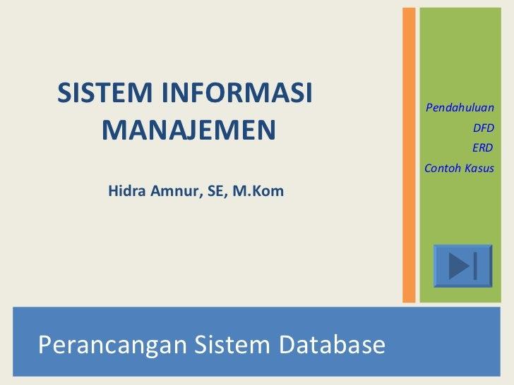 <ul><li>Perancangan Sistem Database </li></ul>SISTEM INFORMASI  MANAJEMEN Pendahuluan DFD ERD Contoh Kasus Hidra Amnur, SE...