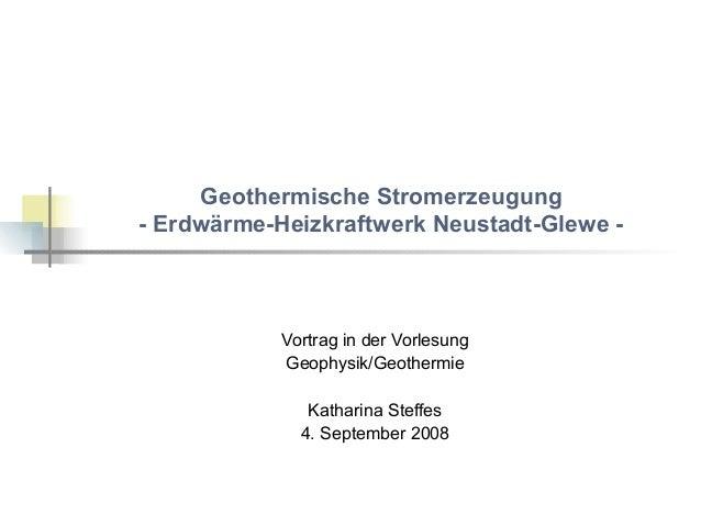Geothermische Stromerzeugung  - Erdwärme-Heizkraftwerk Neustadt-Glewe -  Vortrag in der Vorlesung  Geophysik/Geothermie  K...