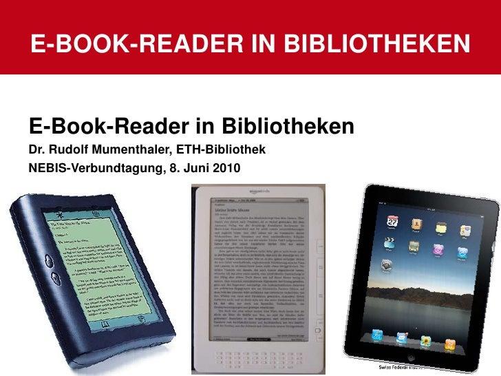 E-BOOK-Reader in Bibliotheken<br />10.06.2010<br />1<br />E-Book-Reader in Bibliotheken<br />Dr. Rudolf Mumenthaler, ETH-B...