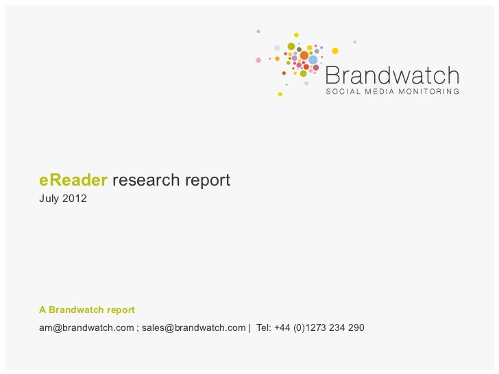 eReader research reportJuly 2012A Brandwatch reportam@brandwatch.com ; sales@brandwatch.com | Tel: +44 (0)1273 234 290