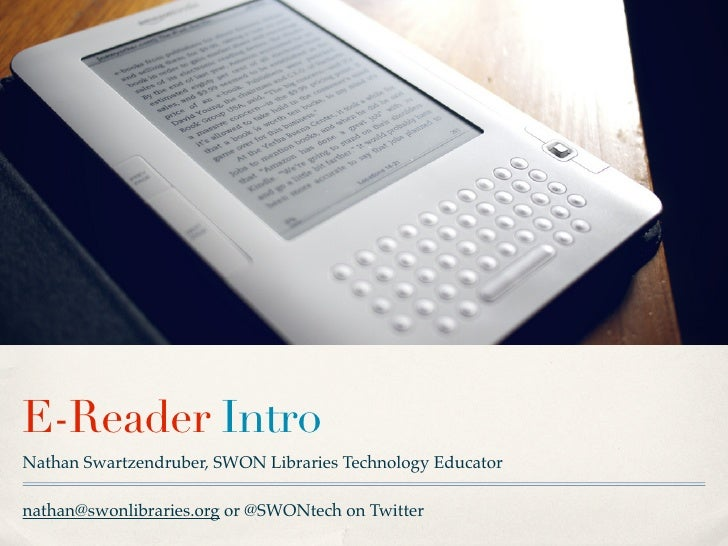 E-Reader IntroNathan Swartzendruber, SWON Libraries Technology Educatornathan@swonlibraries.org or @SWONtech on Twitter