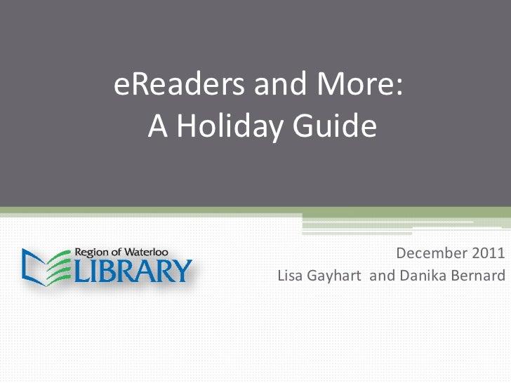eReaders and More:  A Holiday Guide                          December 2011          Lisa Gayhart and Danika Bernard