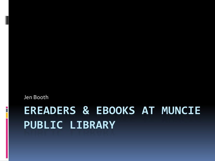 Ereaders & ebooks at Muncie Public Library<br />Jen Booth<br />