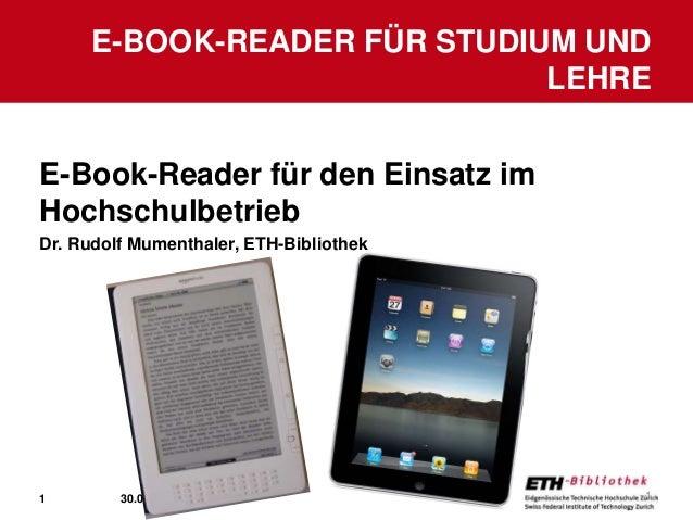 1 E-BOOK-READER FÜR STUDIUM UND LEHRE 30.01.2015 1 E-Book-Reader für den Einsatz im Hochschulbetrieb Dr. Rudolf Mumenthale...