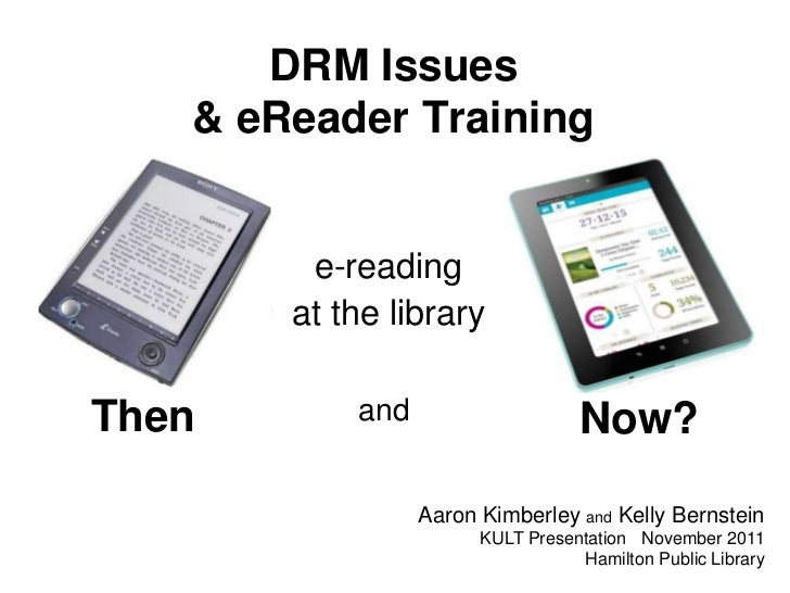 DRM Issues   & eReader Training        e-reading       at the libraryThen       and                    Now?               ...