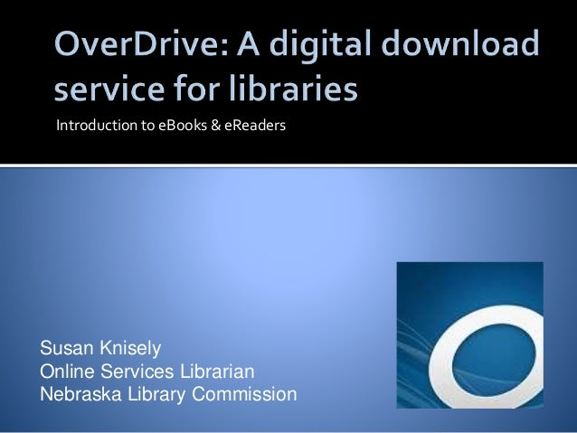 Introduction to eBooks & eReaders  Susan Knisely  Online Services Librarian  Nebraska Library Commission