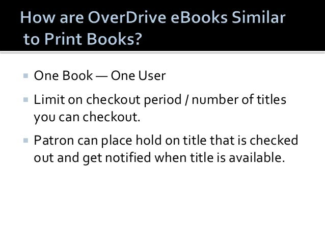  OverDrive eBooks are available 24/7!   OverDrive eBooks return themselves on their  due date.   No late books and no o...
