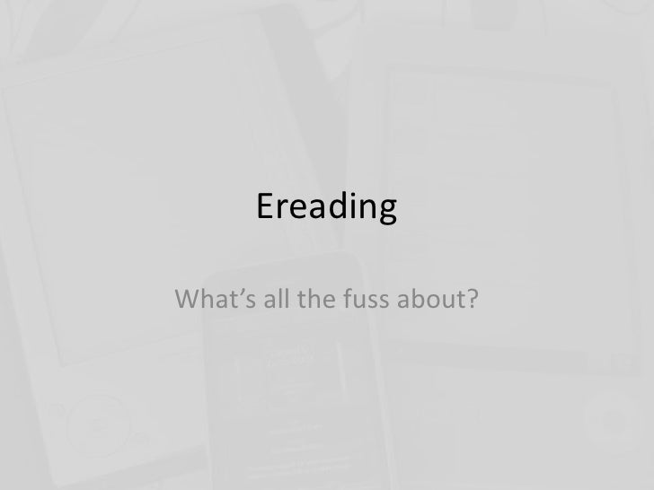 Ereading <br />What's all the fuss about?<br />