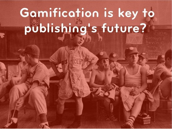 Gamification is key topublishings future?