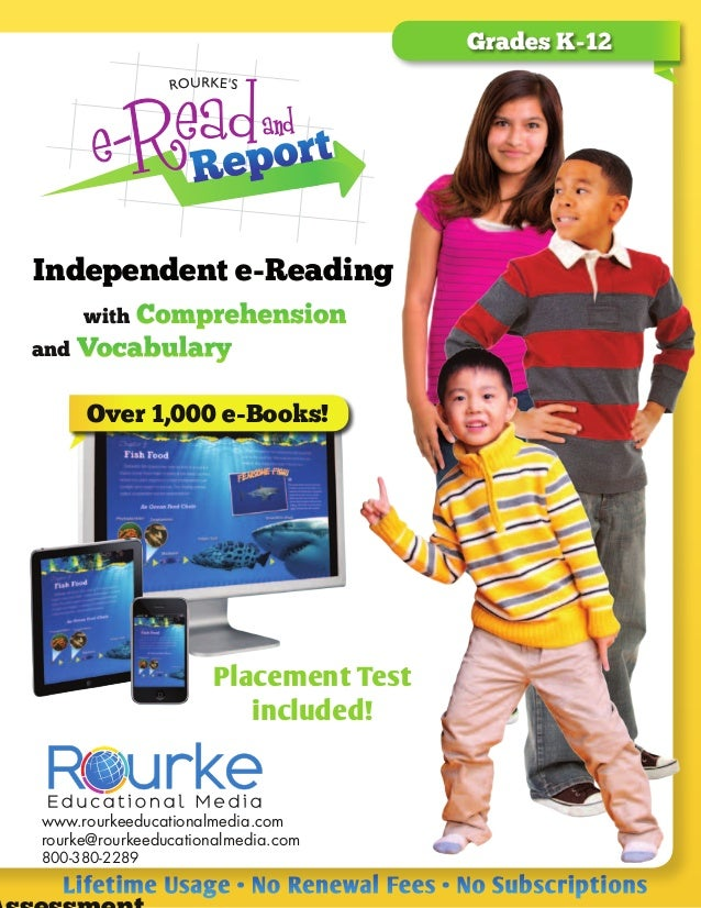 Grades K-12Independent e-ReadingOver 1,000 e-Books!Lifetime Usage • No Renewal Fees • No Subscriptionswww.rourkeeducationa...
