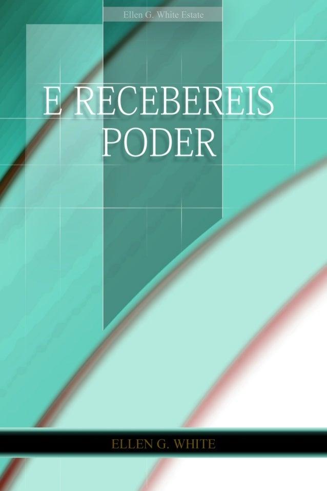 E Recebereis Poder (1999)         Ellen G. White               1955         Copyright © 2012     Ellen G. White Estate, Inc.