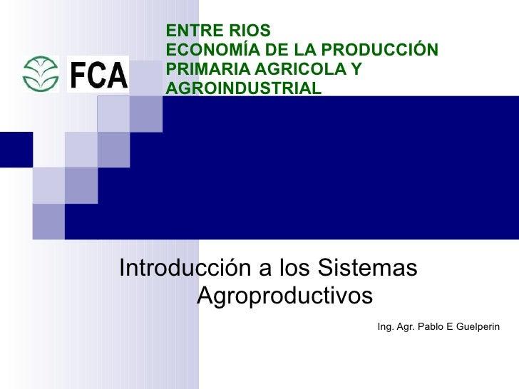 Introducción a los Sistemas Agroproductivos  Ing. Agr. Pablo E Guelperin   ENTRE RIOS  ECONOMÍA DE LA PRODUCCIÓN PRIMARIA ...