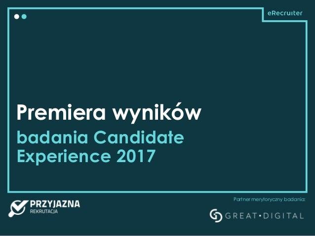 Premiera wyników badania Candidate Experience 2017 Partner merytoryczny badania: