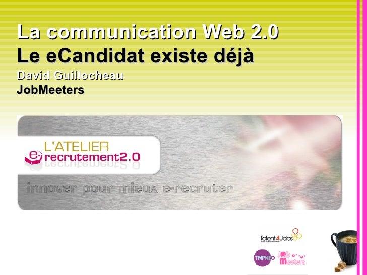 La communication Web 2.0  Le eCandidat existe déjà   David Guillocheau  JobMeeters
