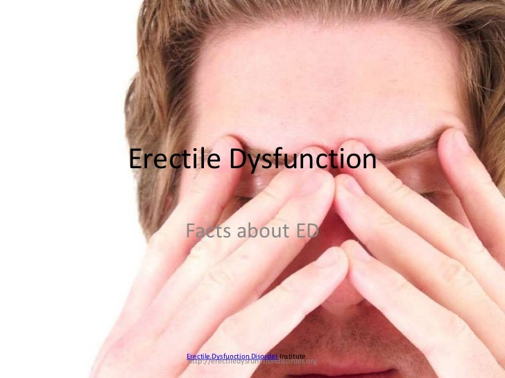 Erectile Dysfunction    Facts about ED    Erectile Dysfunction Disorder Institute    http://erectiledysfunctiondisorder.org