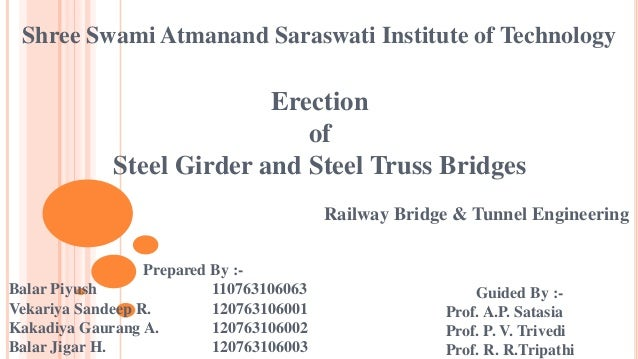 Shree Swami Atmanand Saraswati Institute of Technology Erection of Steel Girder and Steel Truss Bridges Prepared By :- Bal...