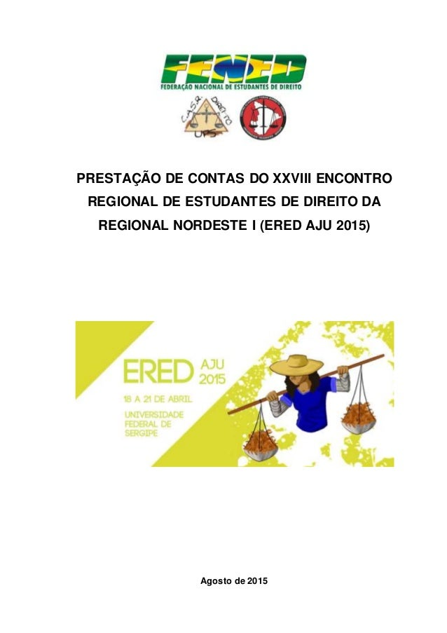 PRESTAÇÃO DE CONTAS DO XXVIII ENCONTRO REGIONAL DE ESTUDANTES DE DIREITO DA REGIONAL NORDESTE I (ERED AJU 2015) Agosto de ...
