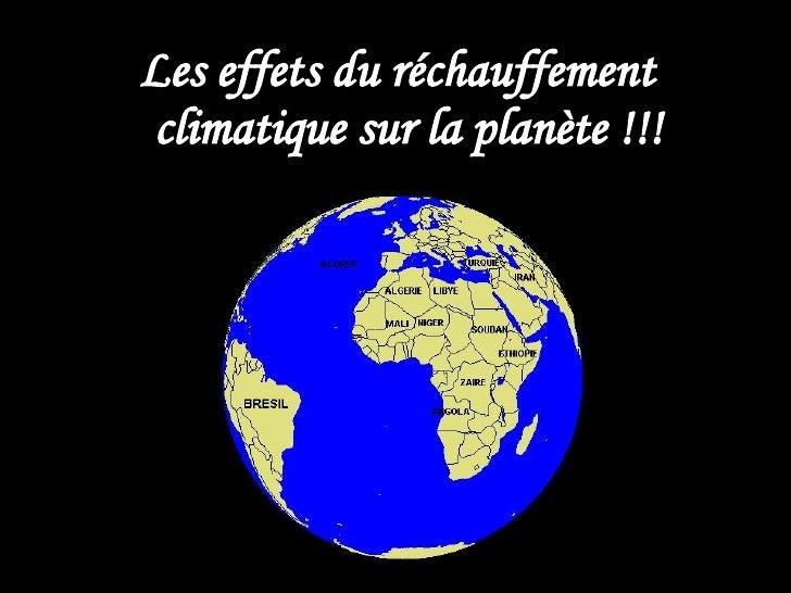 Les effets du réchauffement  climatique sur la planète !!!