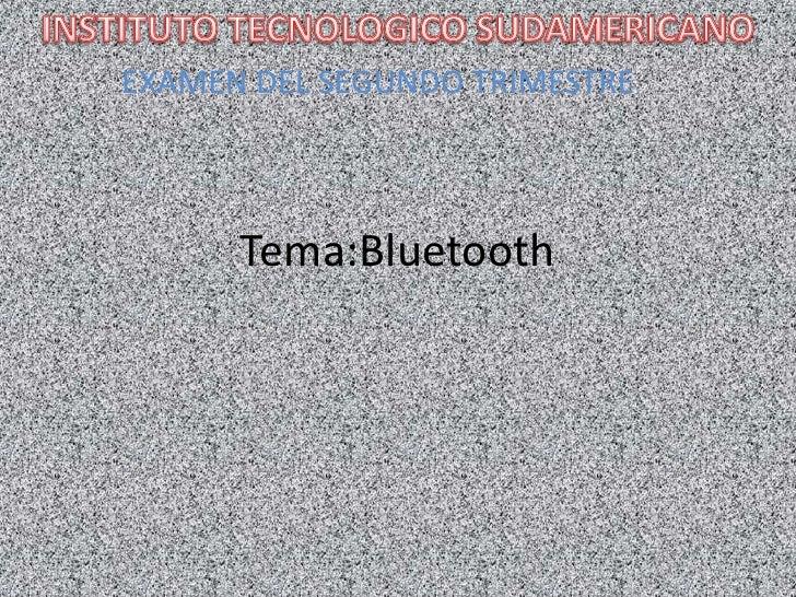 EXAMEN DEL SEGUNDO TRIMESTRE          Tema:Bluetooth