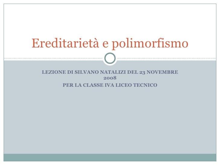 LEZIONE DI SILVANO NATALIZI DEL 23 NOVEMBRE 2008 PER LA CLASSE IVA LICEO TECNICO Ereditarietà e polimorfismo