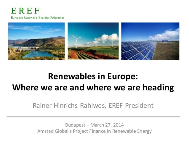 E R E F European Renewable Energies Federation Renewables in Europe: Where we are and where we are heading Rainer Hinrichs...