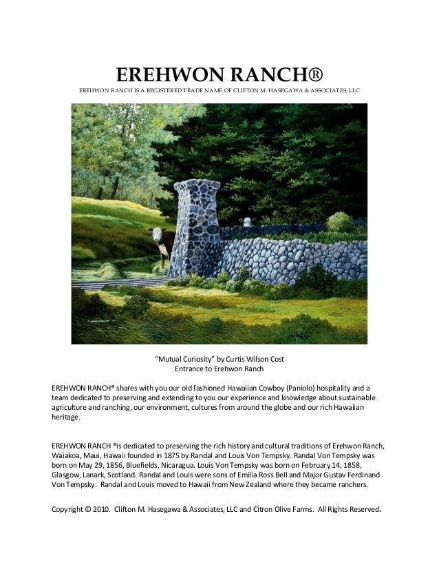 EREHWON RANCH®        EREHWON RANCH IS A REGISTERED TRADE NAME OF CLIFTON M. HASEGAWA & ASSOCIATES, LLC                   ...