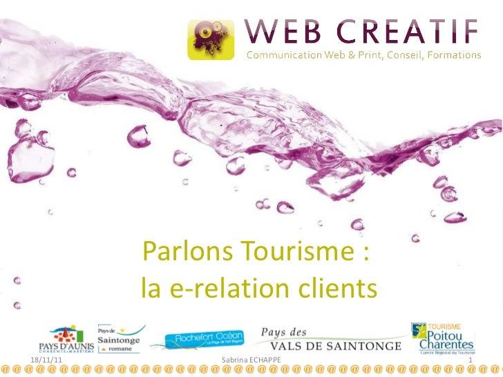 Parlons Tourisme :  la e-relation clients 18/11/11 Sabrina ECHAPPE