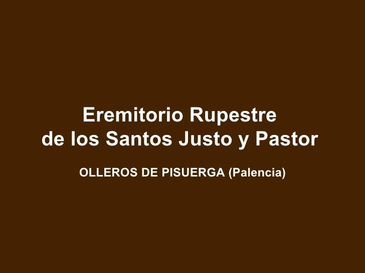 Eremitorio Rupestrede los Santos Justo y Pastor   OLLEROS DE PISUERGA (Palencia)