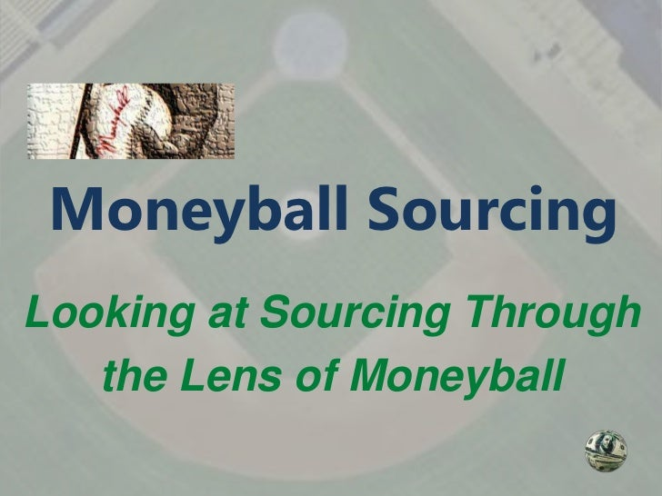 Moneyball SourcingLooking at Sourcing Through   the Lens of Moneyball